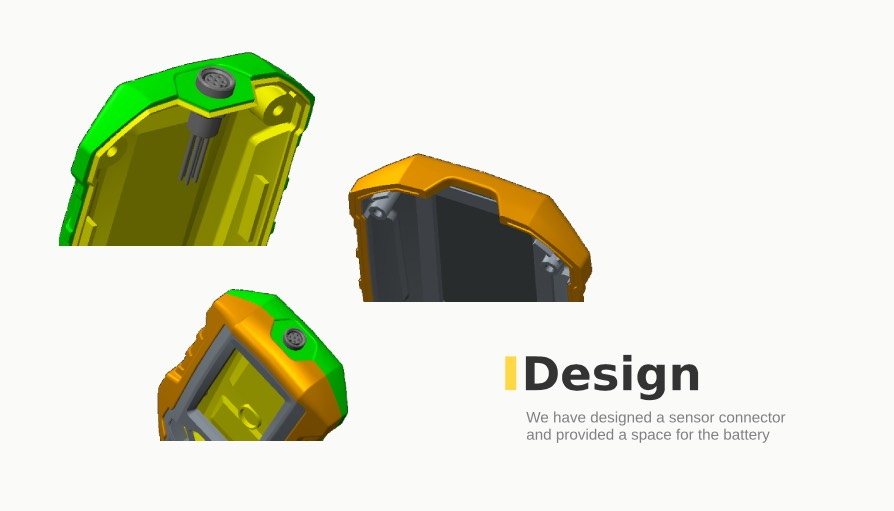 We have designed a sensor connector and provideda space for the battery